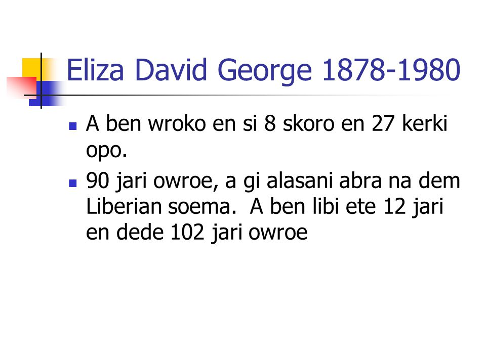 Eliza David George 1878-1980 A ben wroko en si 8 skoro en 27 kerki opo.