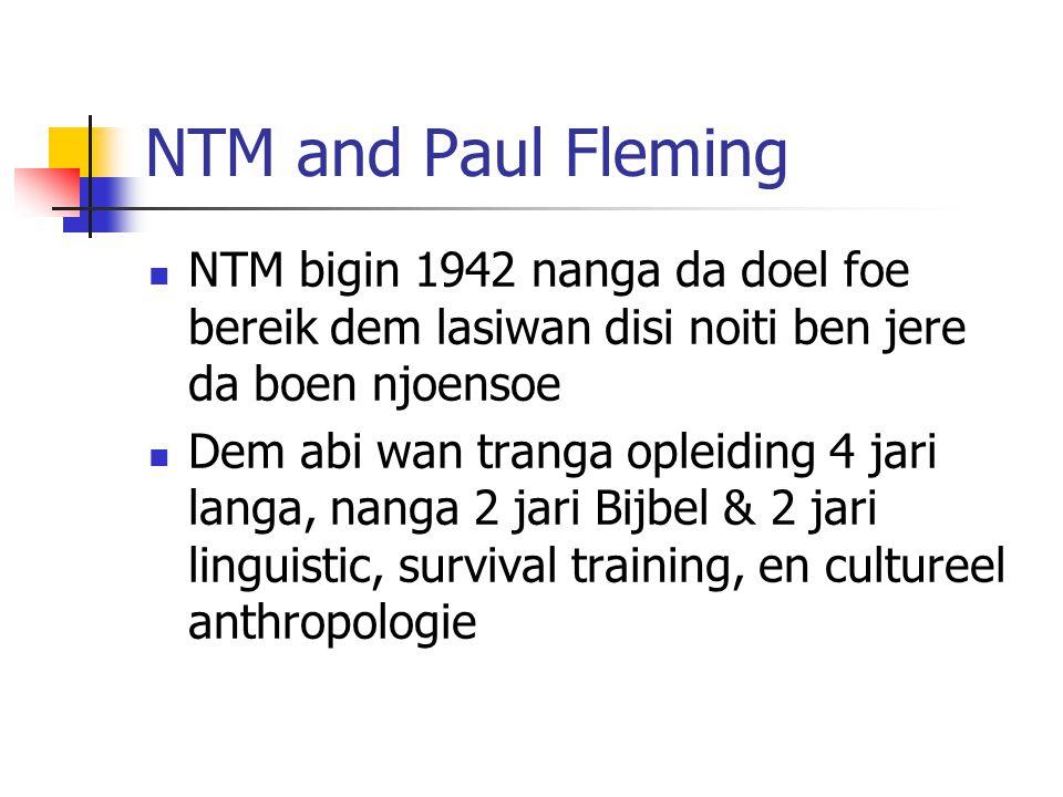 NTM and Paul Fleming NTM bigin 1942 nanga da doel foe bereik dem lasiwan disi noiti ben jere da boen njoensoe.