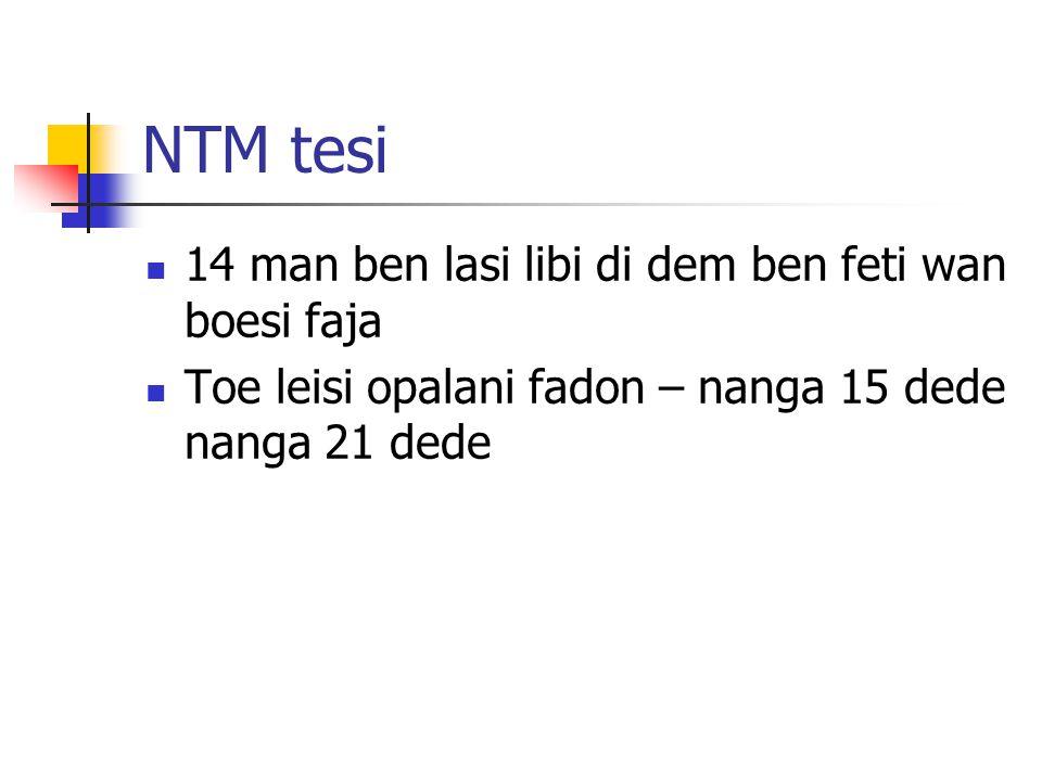 NTM tesi 14 man ben lasi libi di dem ben feti wan boesi faja