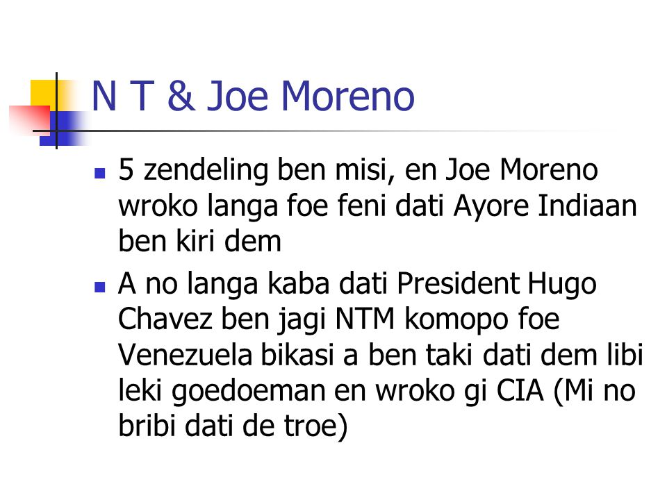 N T & Joe Moreno 5 zendeling ben misi, en Joe Moreno wroko langa foe feni dati Ayore Indiaan ben kiri dem.