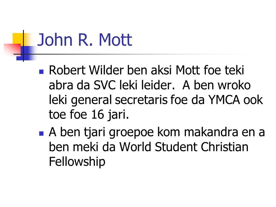 John R. Mott Robert Wilder ben aksi Mott foe teki abra da SVC leki leider. A ben wroko leki general secretaris foe da YMCA ook toe foe 16 jari.