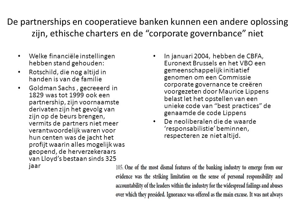 De partnerships en cooperatieve banken kunnen een andere oplossing zijn, ethische charters en de corporate governbance niet