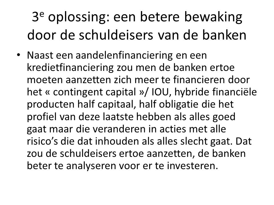 3e oplossing: een betere bewaking door de schuldeisers van de banken