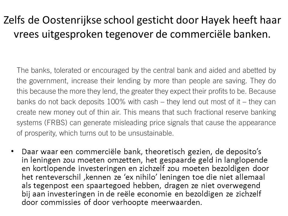 Zelfs de Oostenrijkse school gesticht door Hayek heeft haar vrees uitgesproken tegenover de commerciële banken.