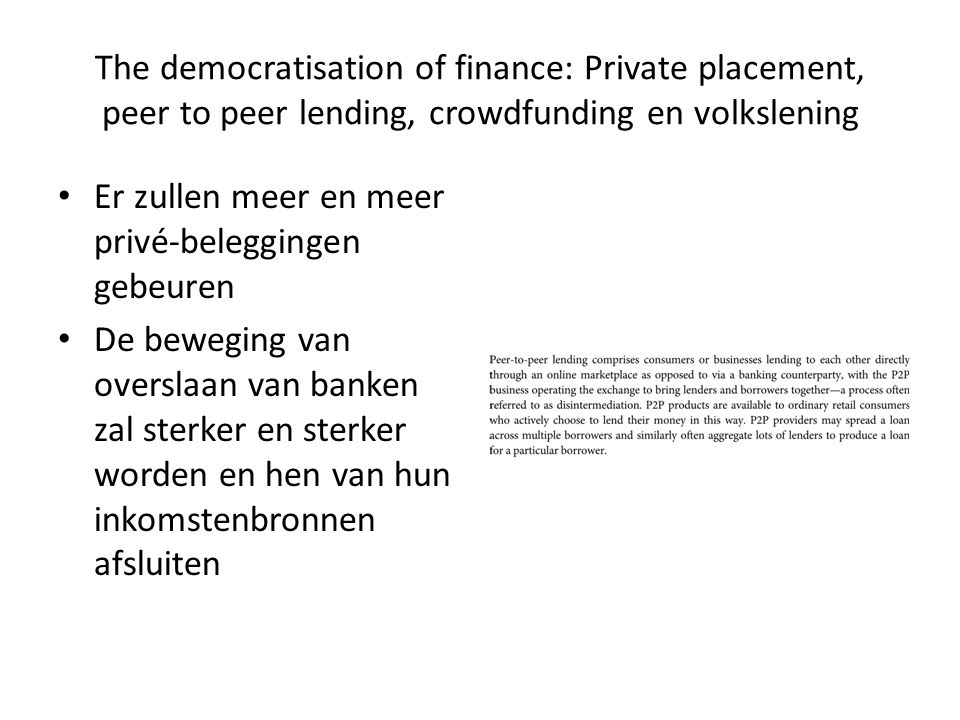 The democratisation of finance: Private placement, peer to peer lending, crowdfunding en volkslening