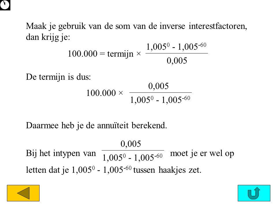 Maak je gebruik van de som van de inverse interestfactoren, dan krijg je:
