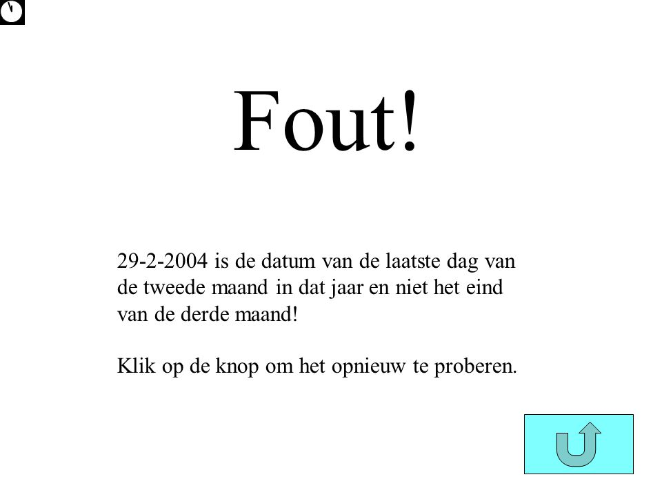 Fout! 29-2-2004 is de datum van de laatste dag van de tweede maand in dat jaar en niet het eind van de derde maand!