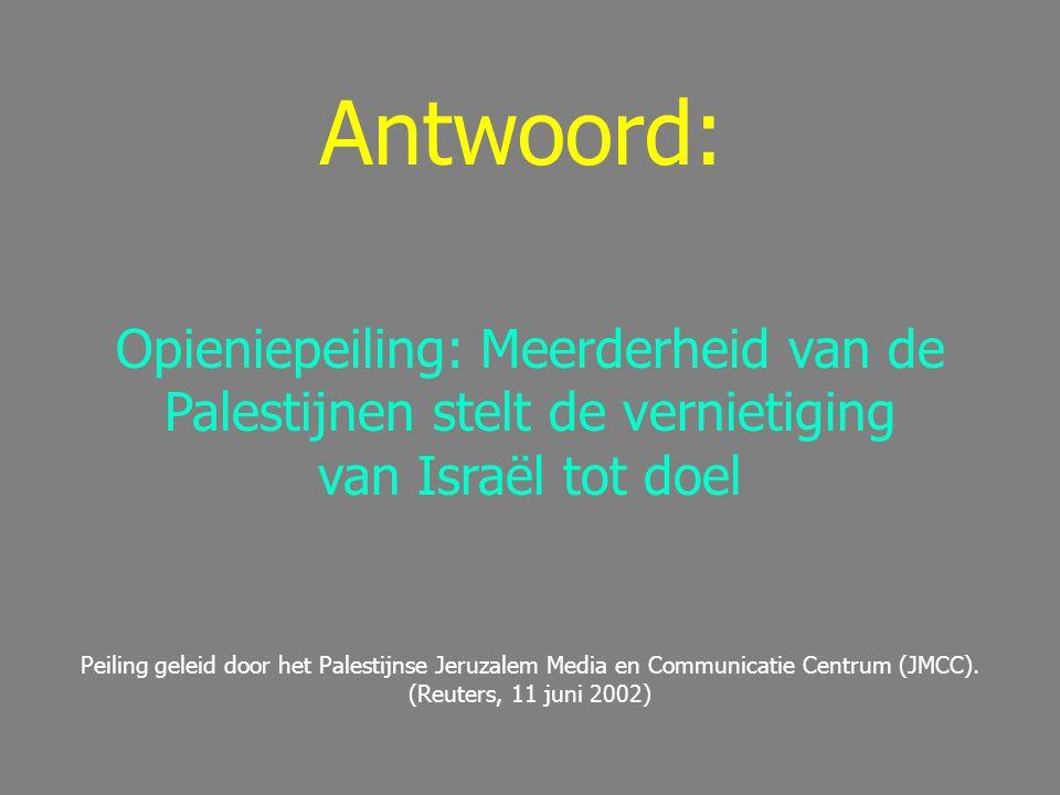 Antwoord: Opieniepeiling: Meerderheid van de Palestijnen stelt de vernietiging van Israël tot doel.
