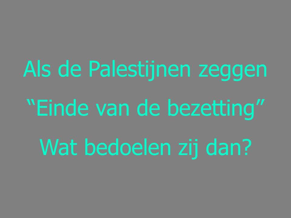 Als de Palestijnen zeggen Einde van de bezetting