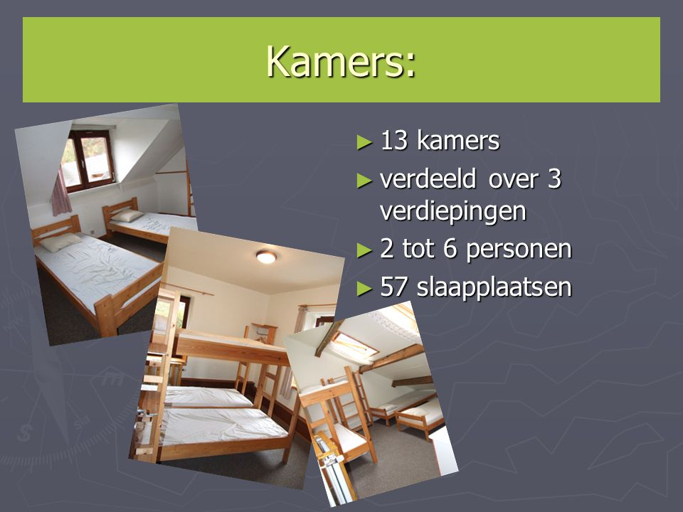 Kamers: 13 kamers verdeeld over 3 verdiepingen 2 tot 6 personen