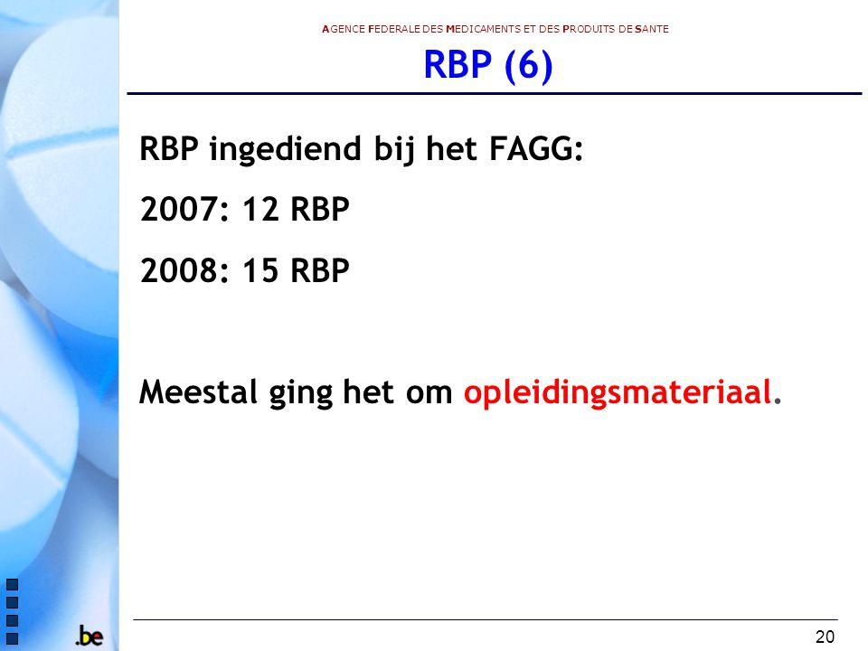 RBP (6) RBP ingediend bij het FAGG: 2007: 12 RBP 2008: 15 RBP