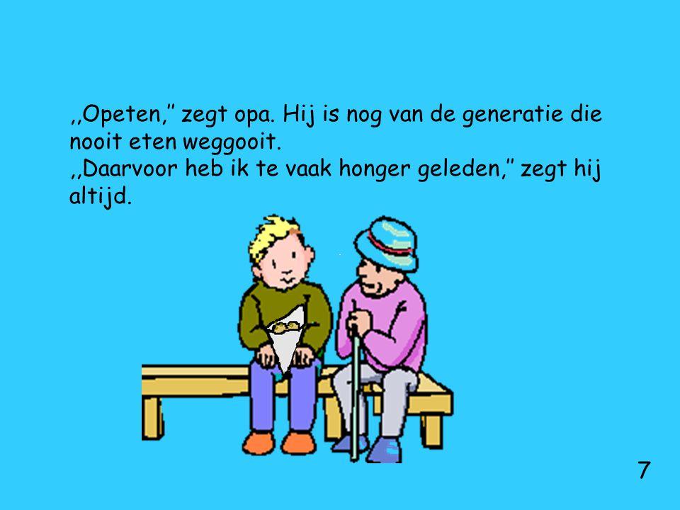 ,,Opeten,'' zegt opa. Hij is nog van de generatie die nooit eten weggooit. ,,Daarvoor heb ik te vaak honger geleden,'' zegt hij altijd.