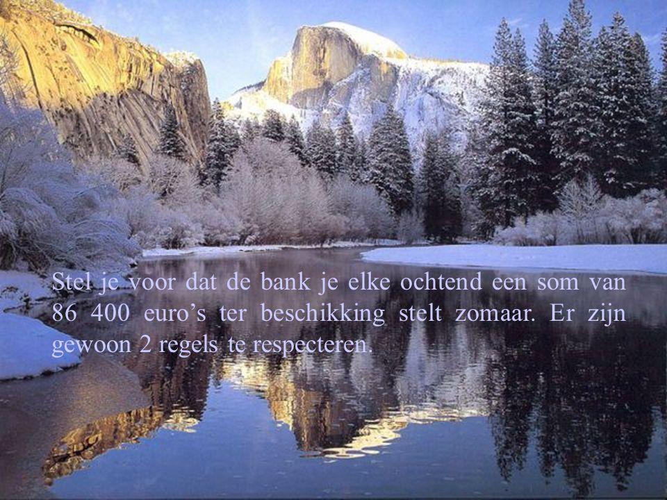Stel je voor dat de bank je elke ochtend een som van 86 400 euro's ter beschikking stelt zomaar.