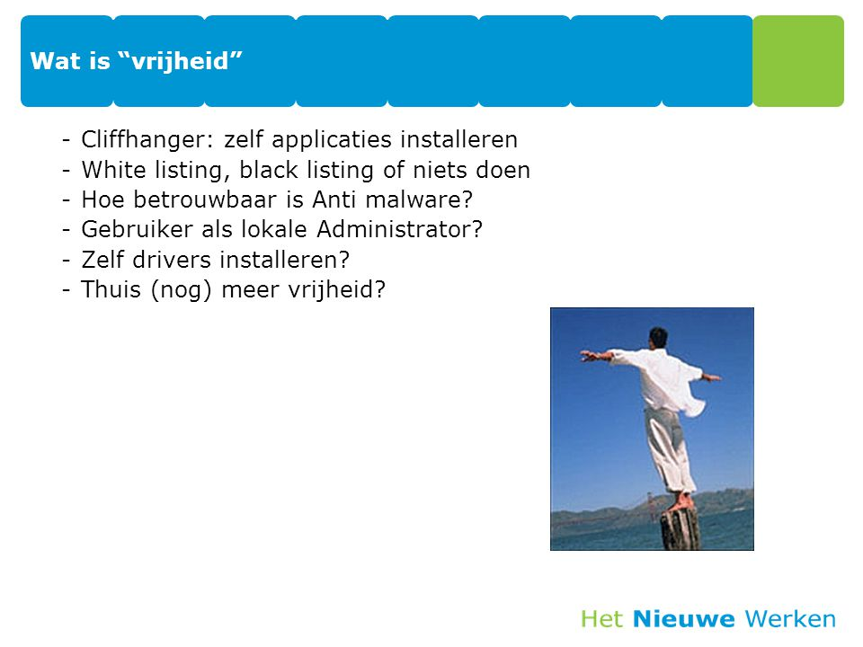 Wat is vrijheid Cliffhanger: zelf applicaties installeren. White listing, black listing of niets doen.