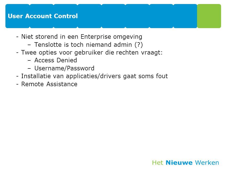 User Account Control Niet storend in een Enterprise omgeving. Tenslotte is toch niemand admin ( ) Twee opties voor gebruiker die rechten vraagt: