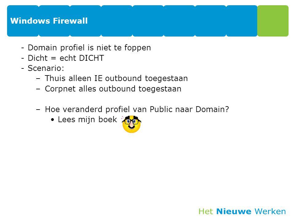 Windows Firewall Domain profiel is niet te foppen. Dicht = echt DICHT. Scenario: Thuis alleen IE outbound toegestaan.