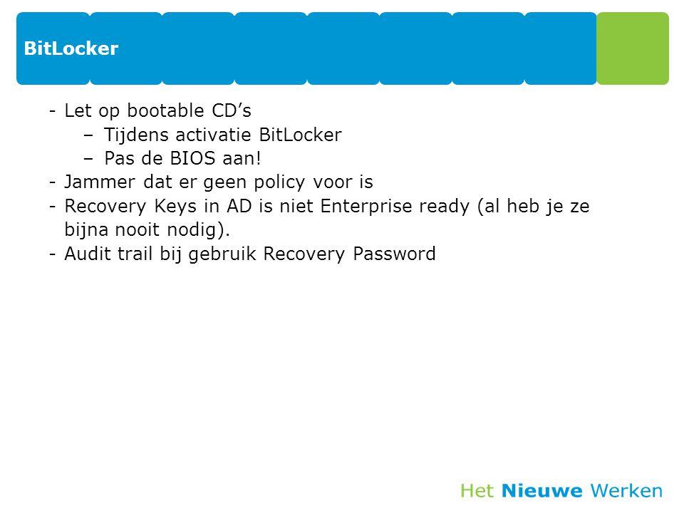 BitLocker Let op bootable CD's. Tijdens activatie BitLocker. Pas de BIOS aan! Jammer dat er geen policy voor is.