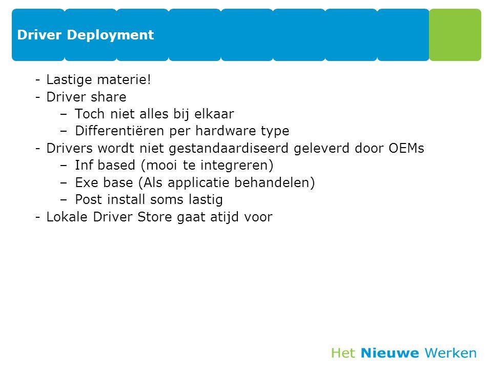 Driver Deployment Lastige materie! Driver share. Toch niet alles bij elkaar. Differentiëren per hardware type.