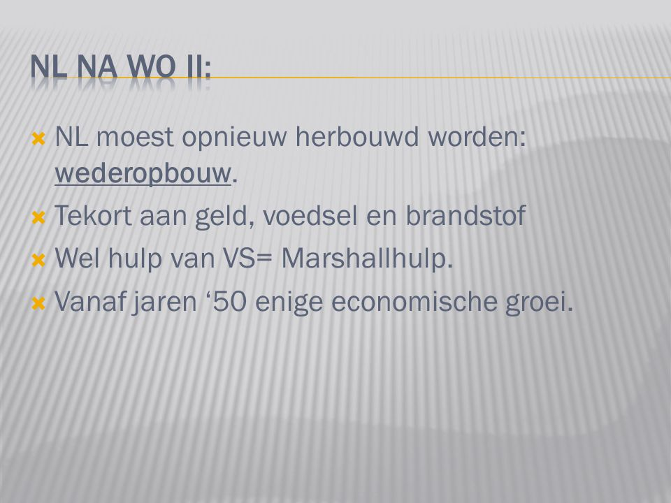 NL na WO II: NL moest opnieuw herbouwd worden: wederopbouw.