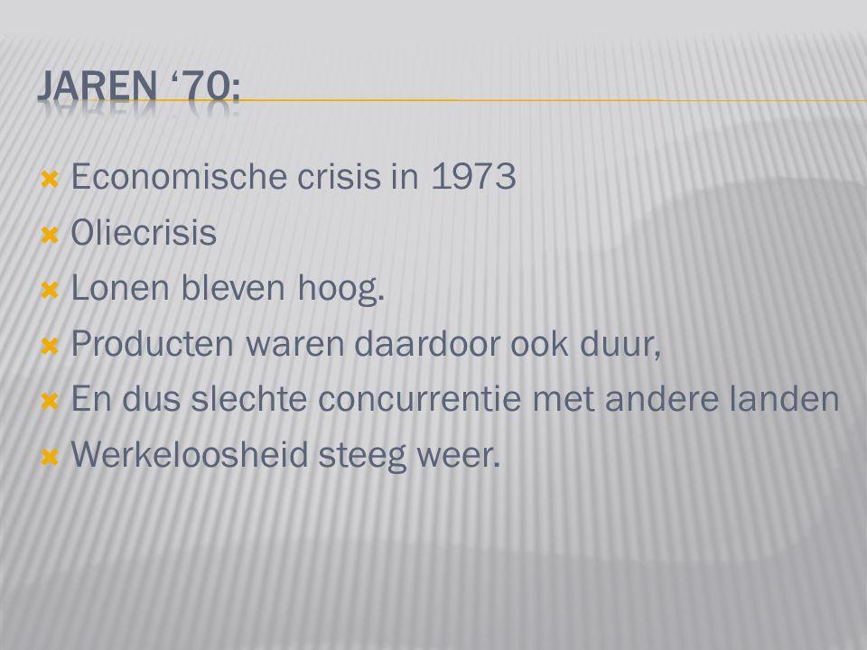 Jaren '70: Economische crisis in 1973 Oliecrisis Lonen bleven hoog.
