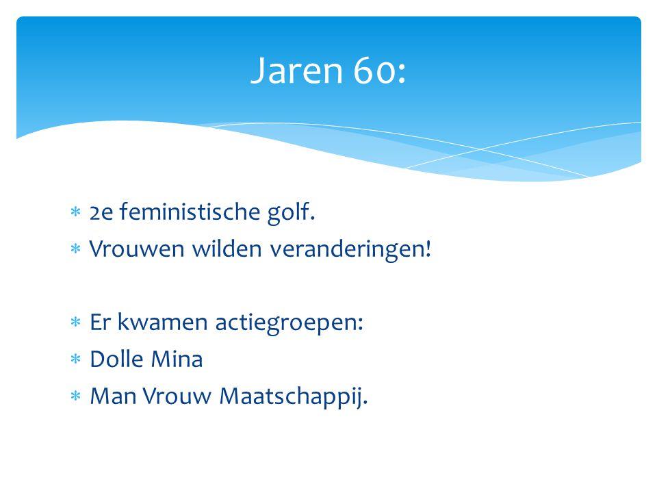 Jaren 60: 2e feministische golf. Vrouwen wilden veranderingen!