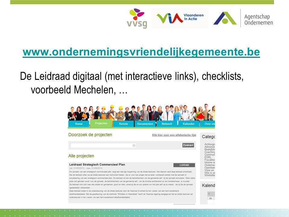 www.ondernemingsvriendelijkegemeente.be De Leidraad digitaal (met interactieve links), checklists, voorbeeld Mechelen, …