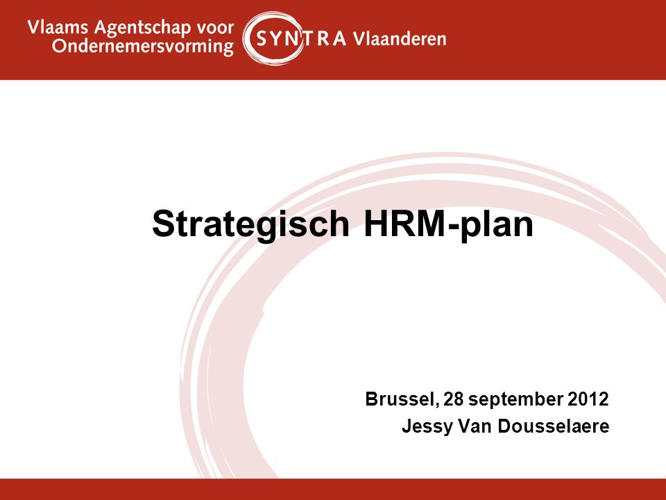 Strategisch HRM-plan Brussel, 28 september 2012 Jessy Van Dousselaere