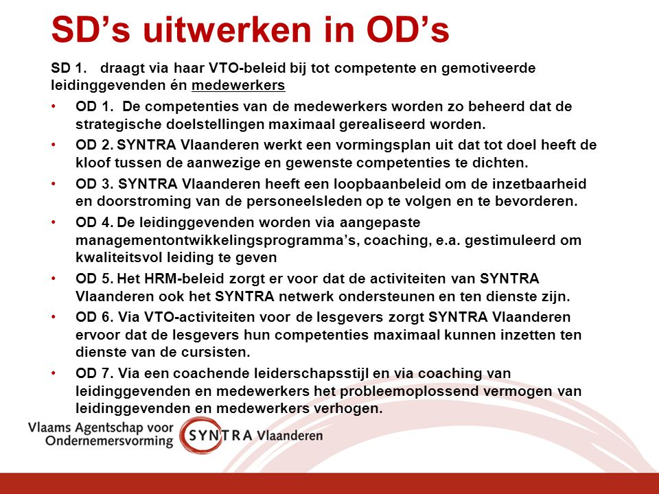 SD's uitwerken in OD's SD 1. draagt via haar VTO-beleid bij tot competente en gemotiveerde leidinggevenden én medewerkers.