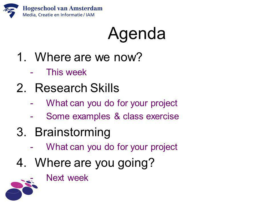 Agenda Where are we now Research Skills Brainstorming