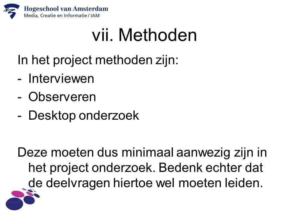 vii. Methoden In het project methoden zijn: Interviewen Observeren
