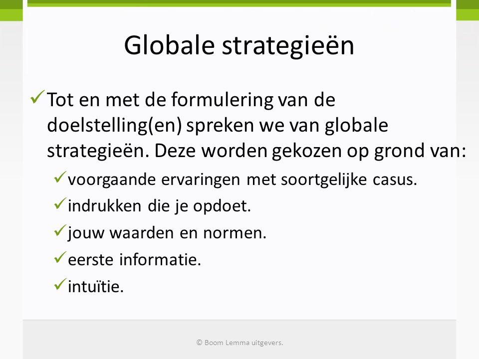Globale strategieën Tot en met de formulering van de doelstelling(en) spreken we van globale strategieën. Deze worden gekozen op grond van: