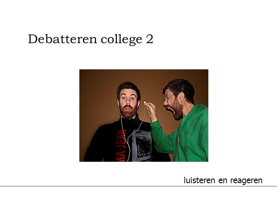 Debatteren college 2 luisteren en reageren