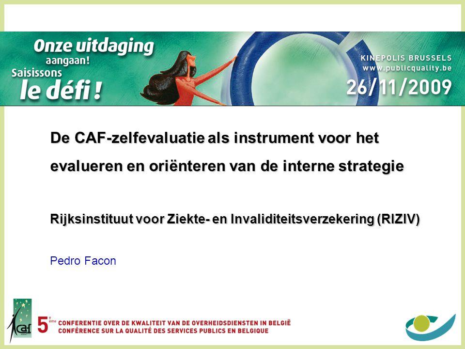 De CAF-zelfevaluatie als instrument voor het evalueren en oriënteren van de interne strategie Rijksinstituut voor Ziekte- en Invaliditeitsverzekering (RIZIV)