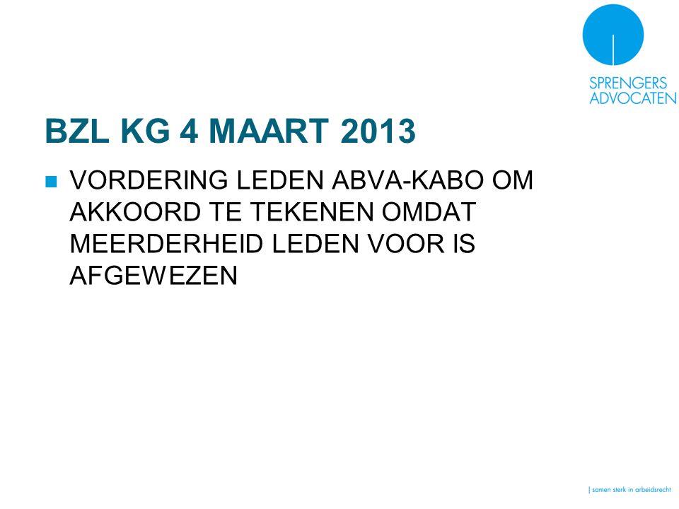 BZL KG 4 MAART 2013 VORDERING LEDEN ABVA-KABO OM AKKOORD TE TEKENEN OMDAT MEERDERHEID LEDEN VOOR IS AFGEWEZEN.