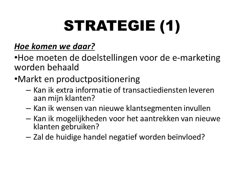 STRATEGIE (1) Hoe komen we daar Hoe moeten de doelstellingen voor de e-marketing worden behaald. Markt en productpositionering.