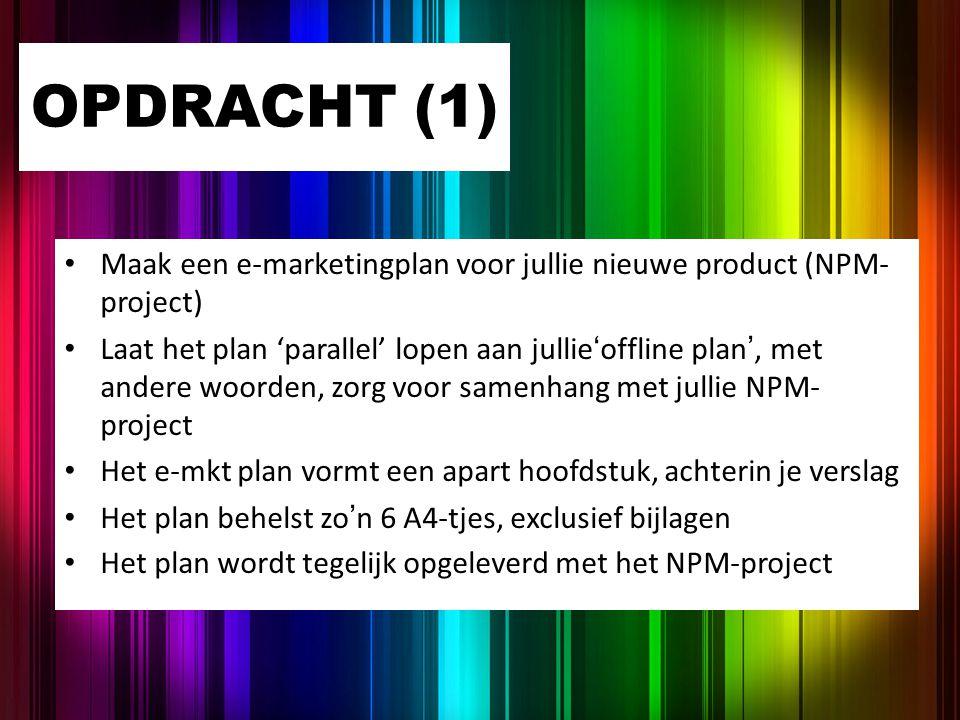 OPDRACHT (1) Maak een e-marketingplan voor jullie nieuwe product (NPM-project)