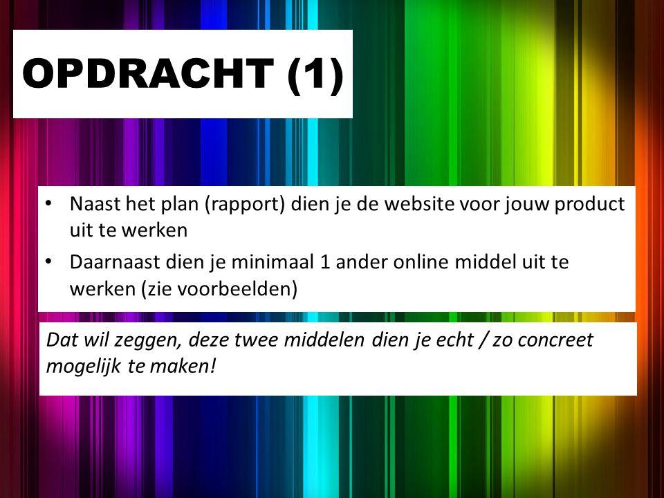 OPDRACHT (1) Naast het plan (rapport) dien je de website voor jouw product uit te werken.
