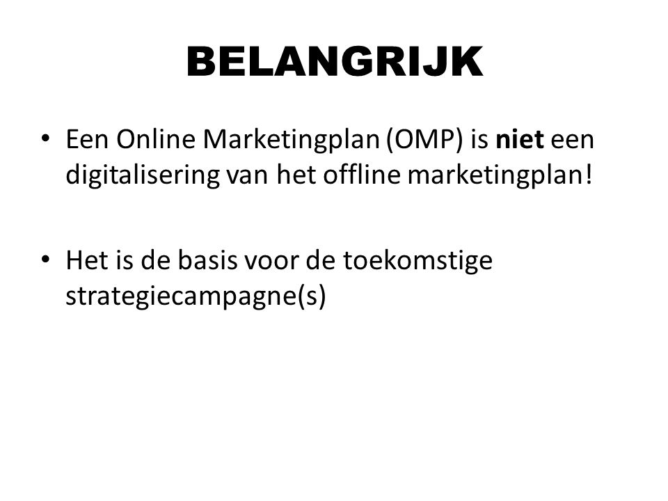 BELANGRIJK Een Online Marketingplan (OMP) is niet een digitalisering van het offline marketingplan!