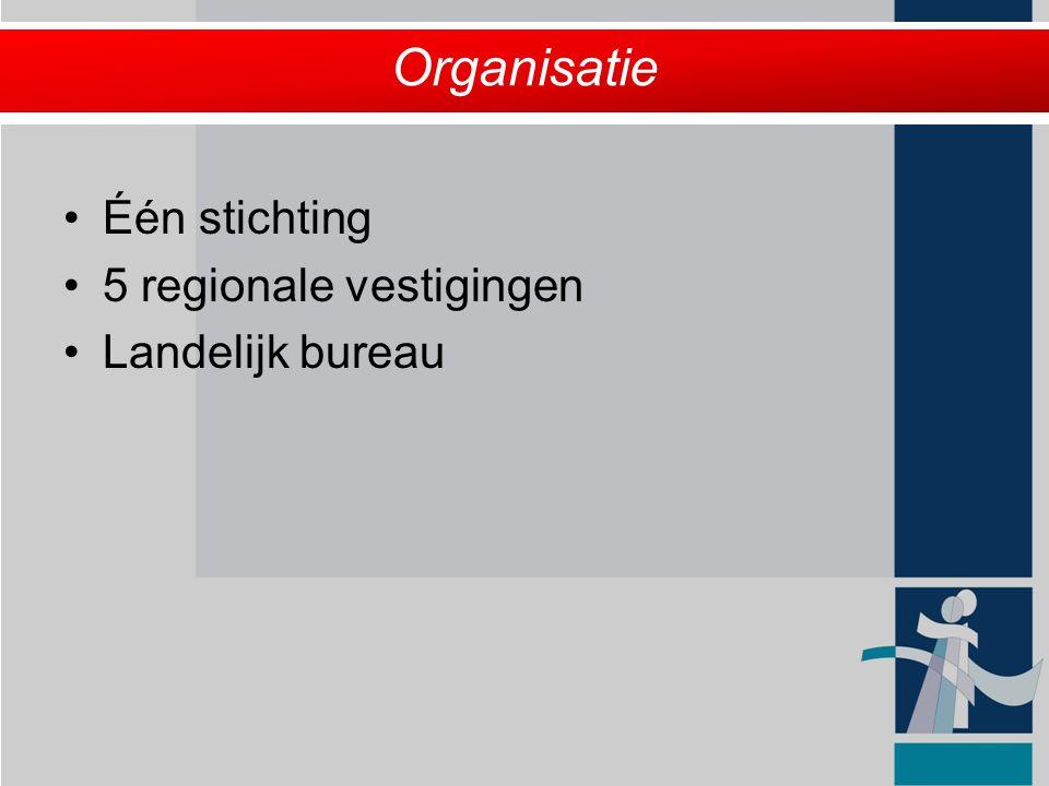 Organisatie Organisatie Één stichting 5 regionale vestigingen