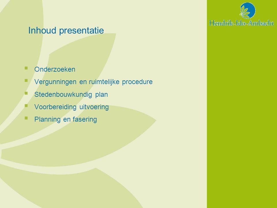 Inhoud presentatie Onderzoeken Vergunningen en ruimtelijke procedure