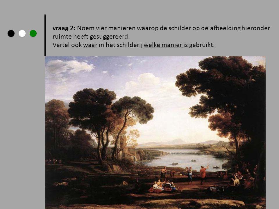 vraag 2: Noem vier manieren waarop de schilder op de afbeelding hieronder