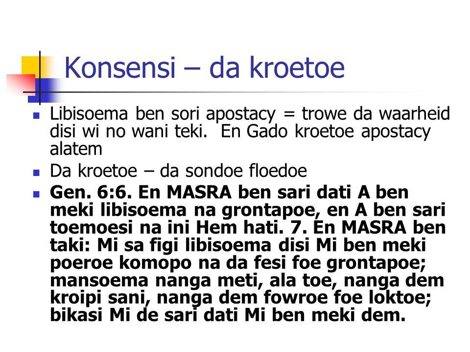Konsensi – da kroetoe Libisoema ben sori apostacy = trowe da waarheid disi wi no wani teki. En Gado kroetoe apostacy alatem.