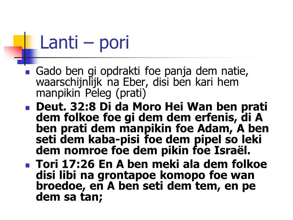 Lanti – pori Gado ben gi opdrakti foe panja dem natie, waarschijnlijk na Eber, disi ben kari hem manpikin Peleg (prati)