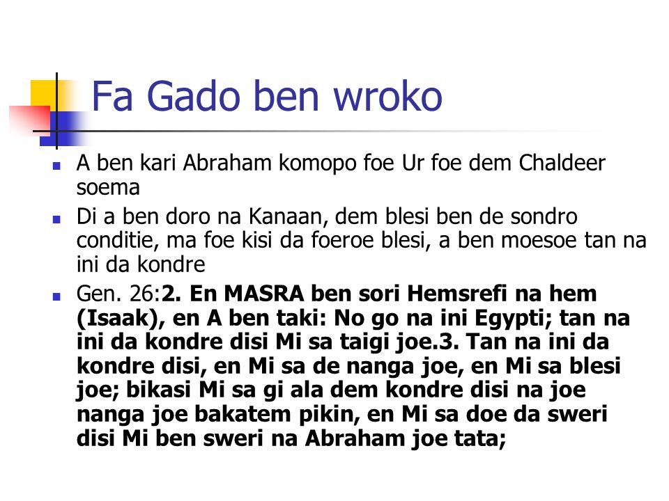 Fa Gado ben wroko A ben kari Abraham komopo foe Ur foe dem Chaldeer soema.