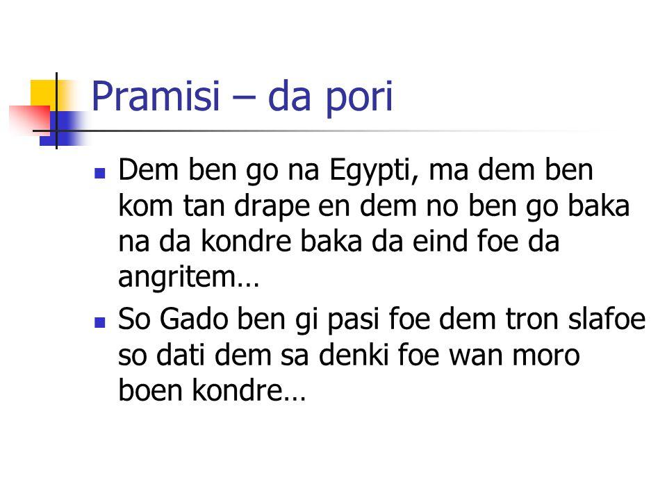 Pramisi – da pori Dem ben go na Egypti, ma dem ben kom tan drape en dem no ben go baka na da kondre baka da eind foe da angritem…