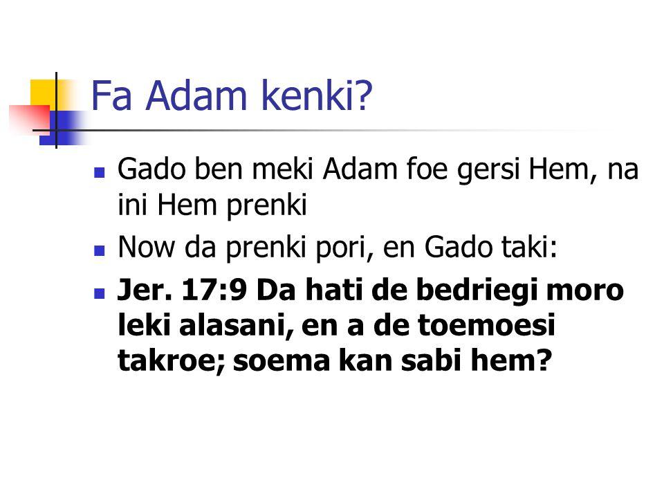 Fa Adam kenki Gado ben meki Adam foe gersi Hem, na ini Hem prenki