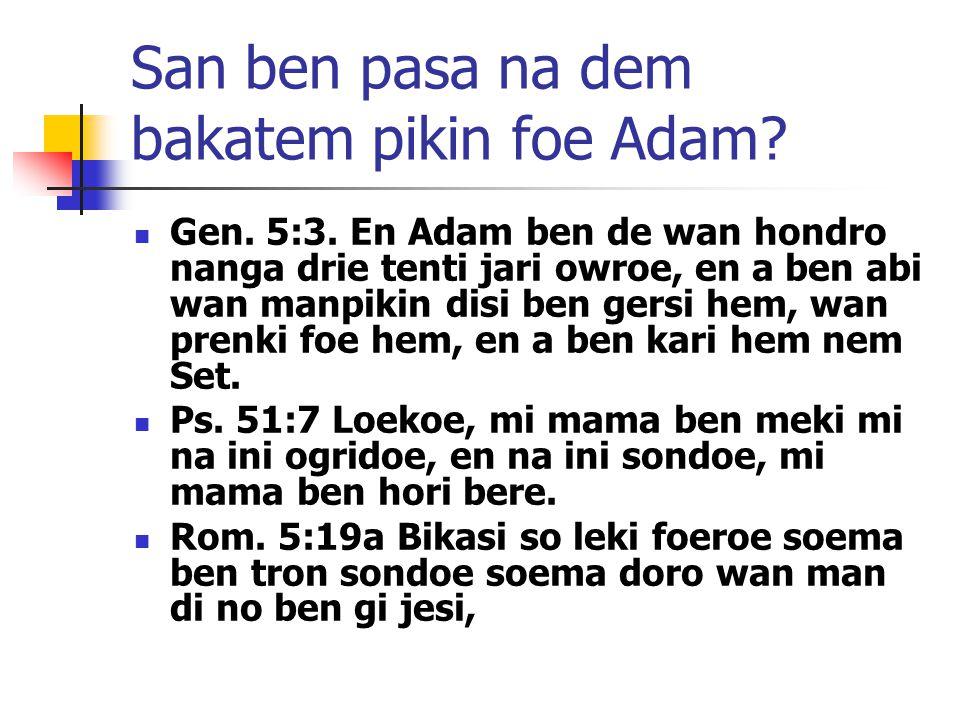 San ben pasa na dem bakatem pikin foe Adam