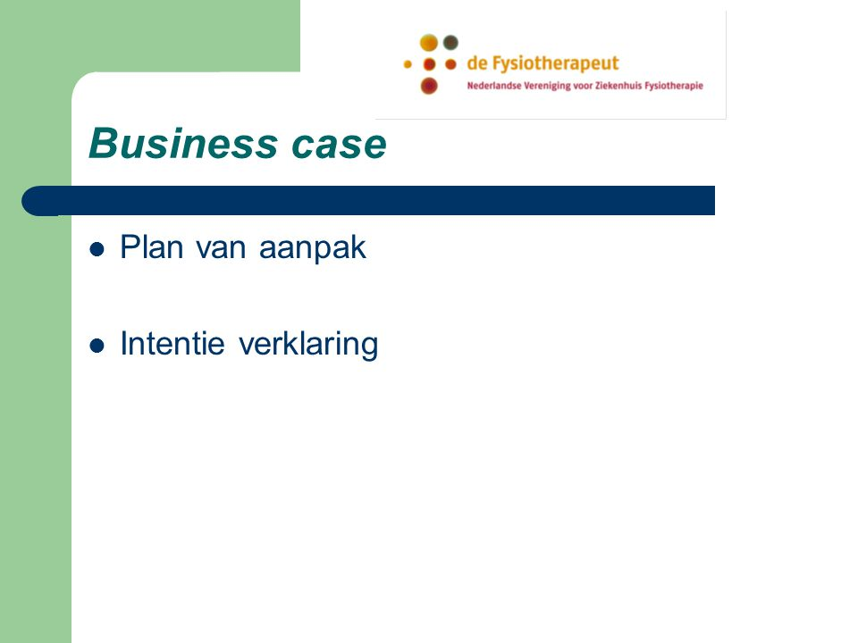 Business case Plan van aanpak Intentie verklaring