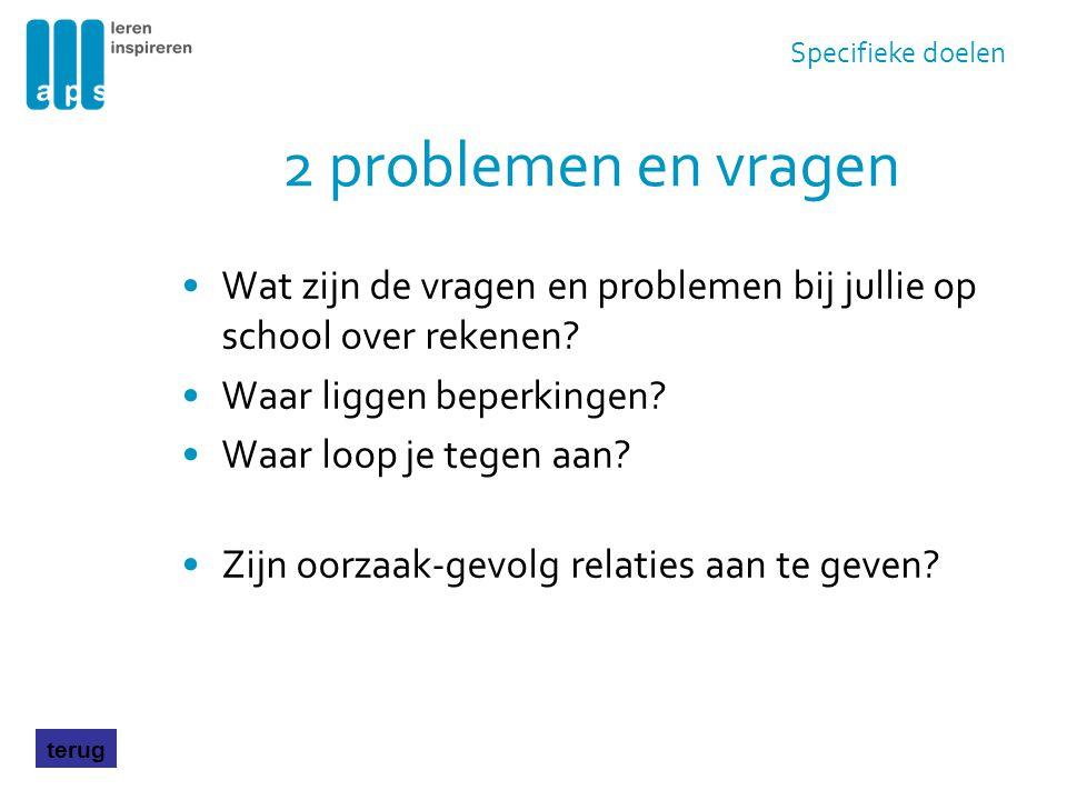 Specifieke doelen 2 problemen en vragen. Wat zijn de vragen en problemen bij jullie op school over rekenen