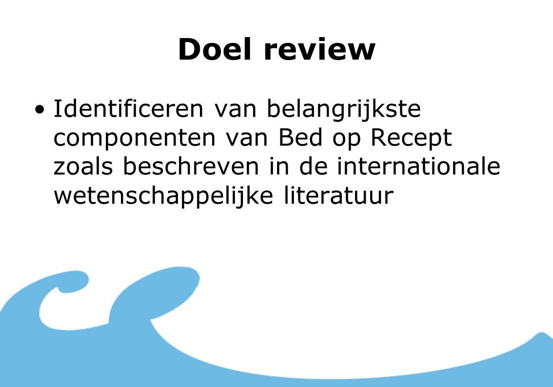 Doel review Identificeren van belangrijkste componenten van Bed op Recept zoals beschreven in de internationale wetenschappelijke literatuur.